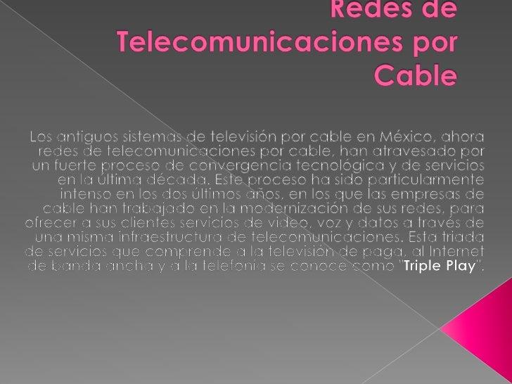 Las redes de televisión por cable en México suman más   de 80,000 kilómetros de red y le dan servicio a cerca   de 3 millo...