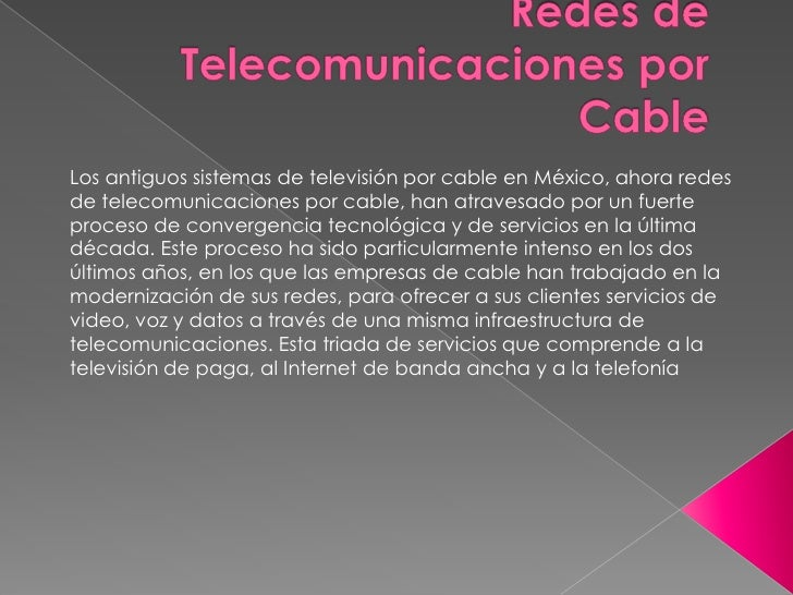 Los antiguos sistemas de televisión por cable en México, ahora redes de telecomunicaciones por cable, han atravesado por u...