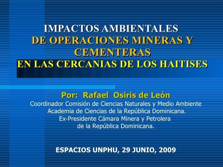 IMPACTOS AMBIENTALES   DE OPERACIONES MINERAS Y CEMENTERAS EN LAS CERCANIAS DE LOS HAITISES Por:  Rafael  Osiris de León C...