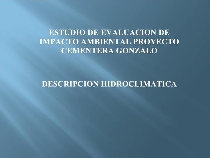 ESTUDIO DE EVALUACION DE IMPACTO AMBIENTAL PROYECTO CEMENTERA GONZALO DESCRIPCION HIDROCLIMATICA