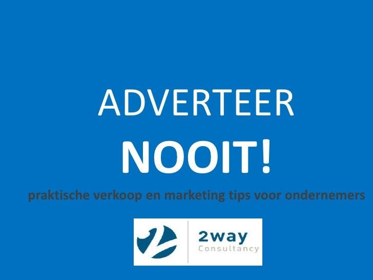 ADVERTEER NOOIT!praktische verkoop en marketing tips voor ondernemers<br />