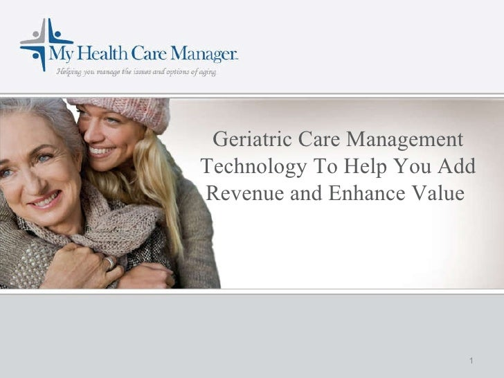 Geriatric Care Management Technology To Help You Add Revenue and Enhance Value