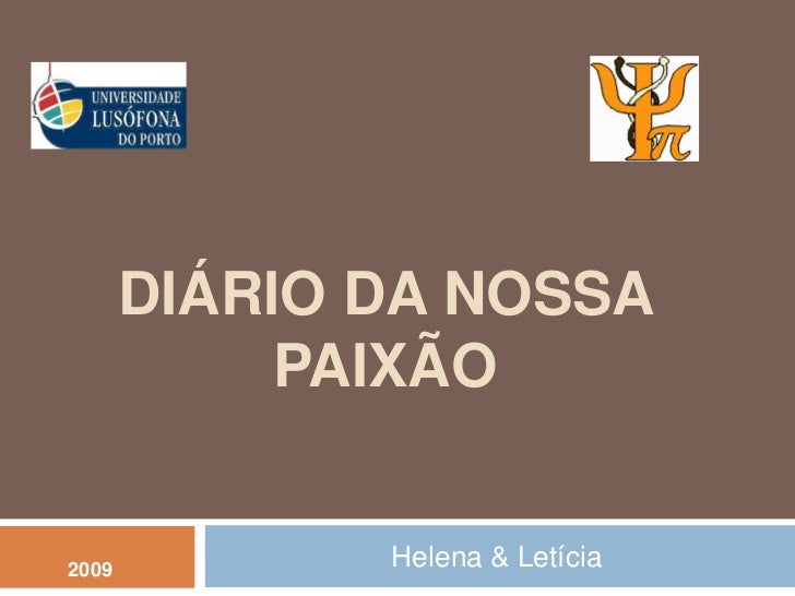 DIÁRIO DA NOSSA             PAIXÃO   2009          Helena & Letícia