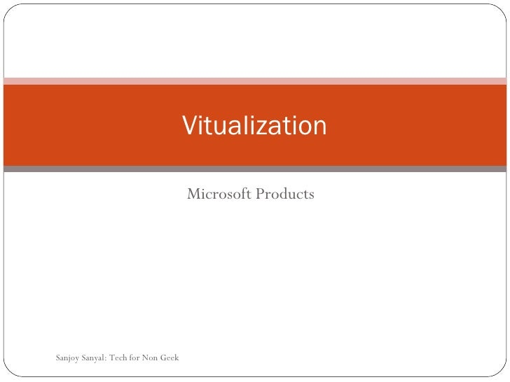 Microsoft Products Vitualization Sanjoy Sanyal: Tech for Non Geek