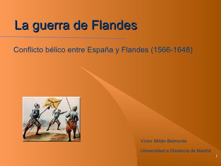 La guerra de Flandes Víctor Millán Belmonte Universidad a Distancia de Madrid Conflicto bélico entre España y Flandes (156...