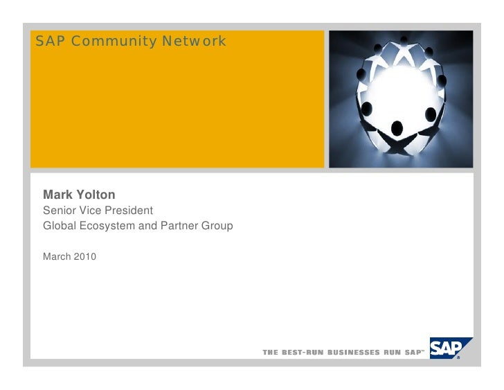 SAP Community Network     Mark Yolton Senior Vice President Global Ecosystem and Partner Group  March 2010
