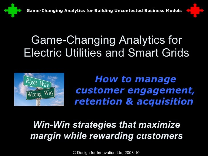 Game-Changing Analytics for Electric Utilities and Smart Grids How to manage customer engagement, retention & acquisition ...