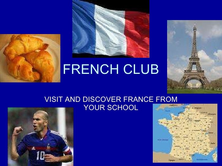 FRENCH CLUB VISIT AND DISCOVER FRANCE FROM YOUR SCHOOL