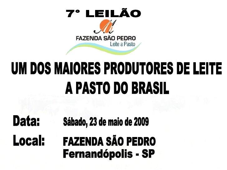 7° LEILÃO UM DOS MAIORES PRODUTORES DE LEITE Local: FAZENDA SÃO PEDRO Fernandópolis - SP A PASTO DO BRASIL Sábado, 23 de m...