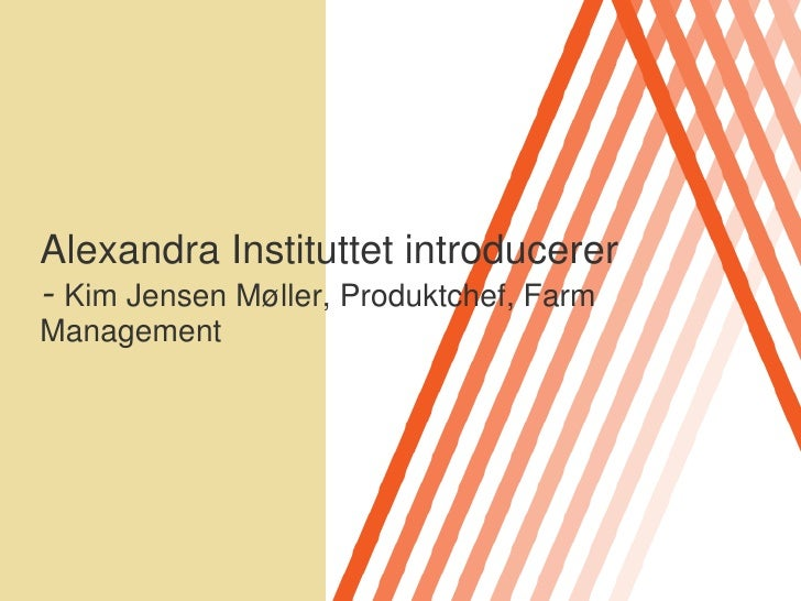 Alexandra Instituttet introducerer- Kim Jensen Møller, Produktchef, Farm Management<br />