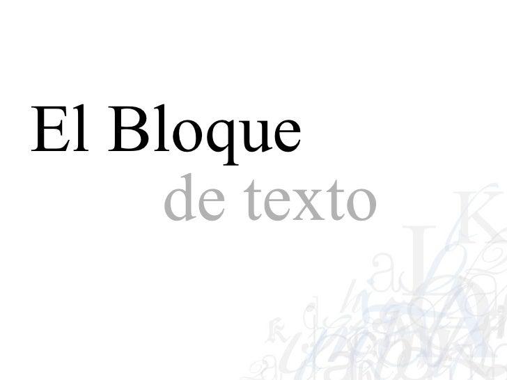 <ul><li>El Bloque   </li></ul>de texto