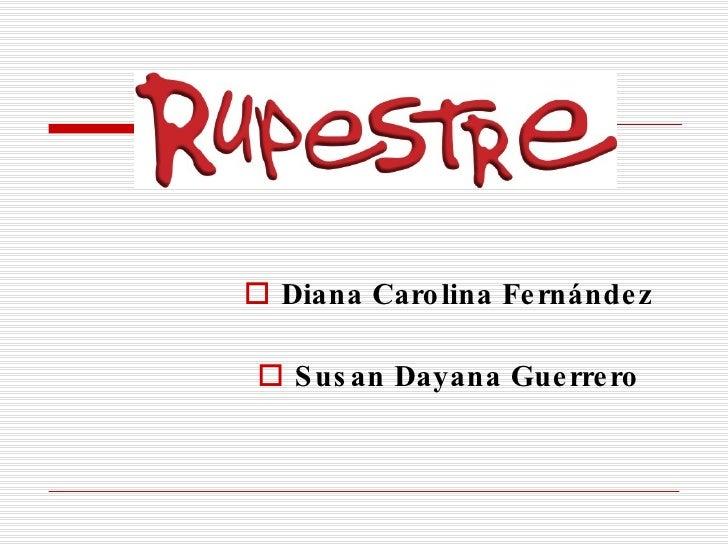 <ul><li>Diana Carolina Fernández </li></ul><ul><li>Susan Dayana Guerrero </li></ul>