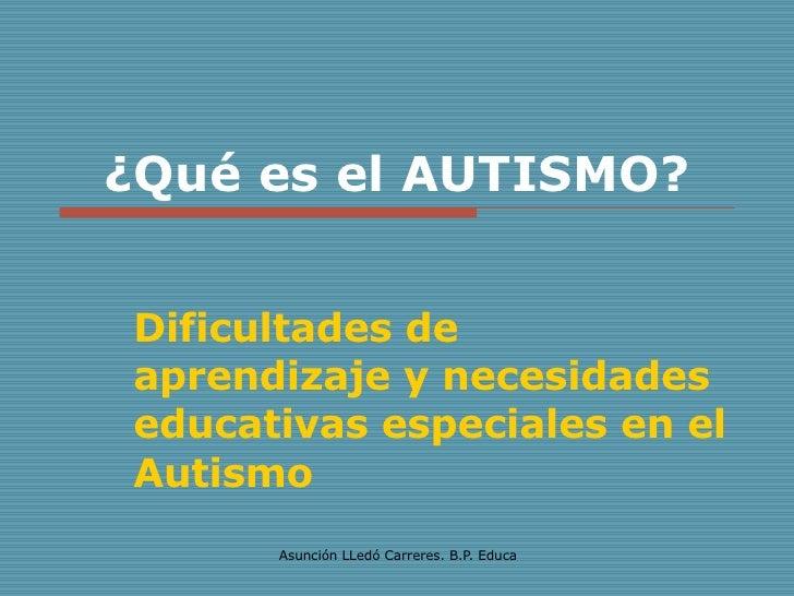 ¿Qué es el AUTISMO? Dificultades de aprendizaje y necesidades educativas especiales en el Autismo
