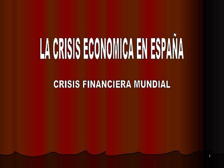 LA CRISIS ECONOMICA EN ESPAÑA CRISIS FINANCIERA MUNDIAL