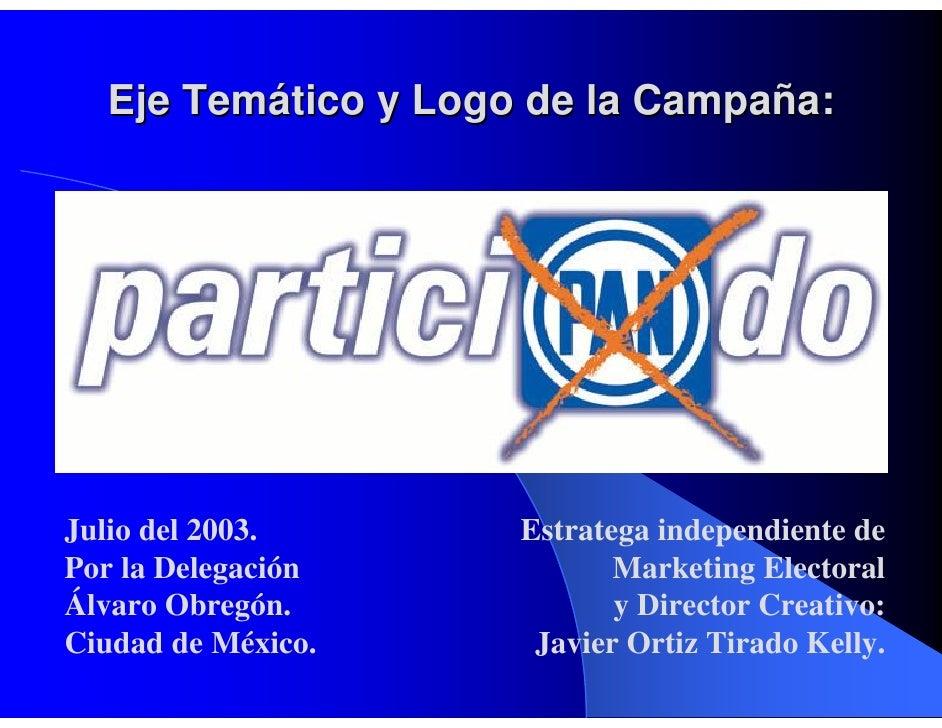Eje Temático y Logo de la Campaña:     Julio del 2003.      Estratega independiente de Por la Delegación           Marketi...