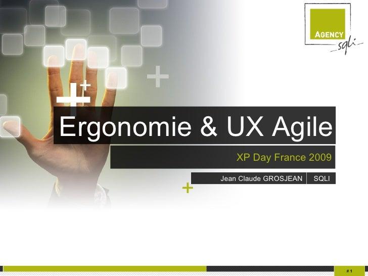 #   Ergonomie & UX Agile  XP Day France 2009 Jean Claude GROSJEAN SQLI   +