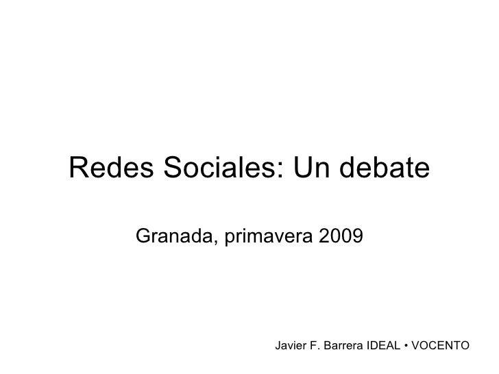 Redes Sociales: Un debate Granada, primavera 2009 Javier F. Barrera IDEAL • VOCENTO