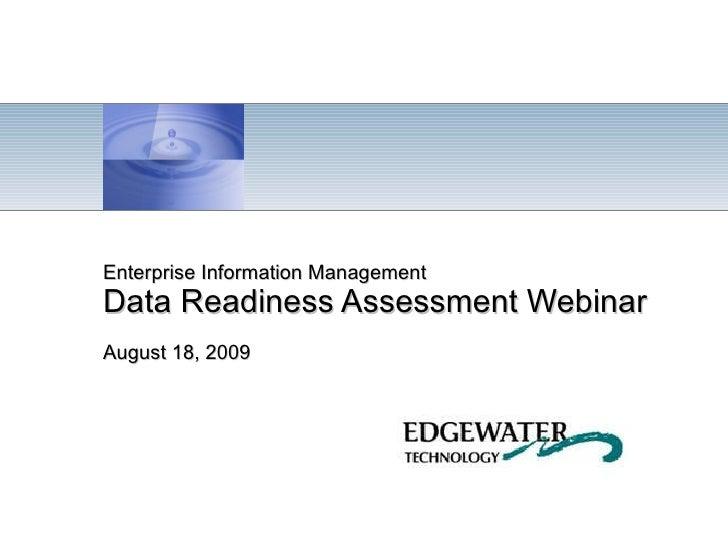 Enterprise Information Management Data Readiness Assessment Webinar August 18, 2009