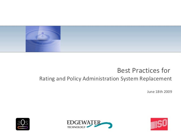 Best Practices for  Rating and Policy Administration System Replacement   June 18th 2009