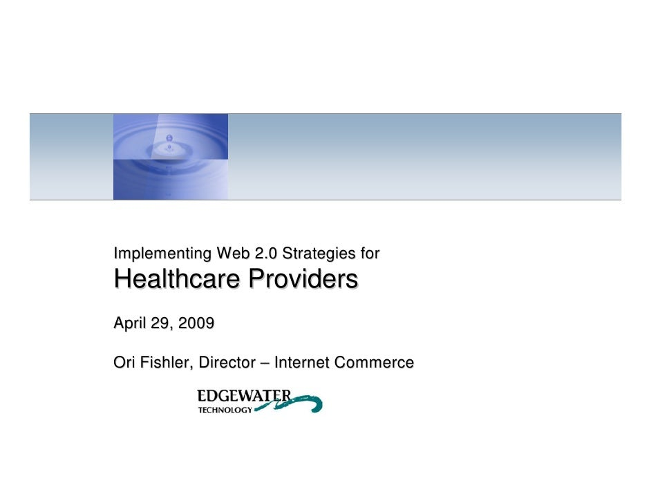 Implementing Web 2.0 Strategies for     Healthcare Providers     April 29, 2009      Ori Fishler, Director – Internet Comm...