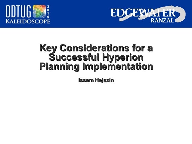 Key Considerations for a Successful Hyperion Planning Implementation Issam Hejazin