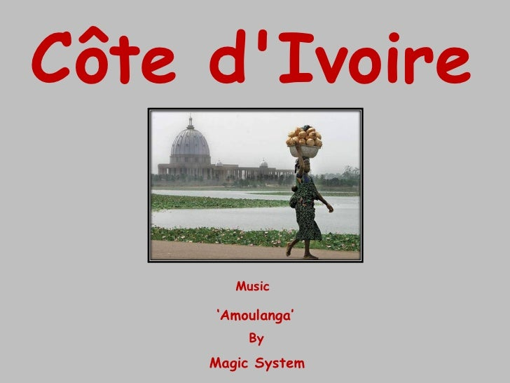 Côte d'Ivoire   Music ' Amoulanga' By Magic System