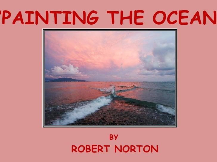 ' PAINTING THE OCEAN' BY ROBERT NORTON