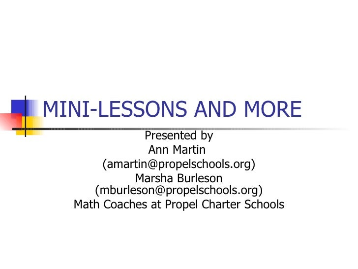 MINI-LESSONS AND MORE Presented by Ann Martin  (amartin@propelschools.org) Marsha Burleson (mburleson@propelschools.org) M...
