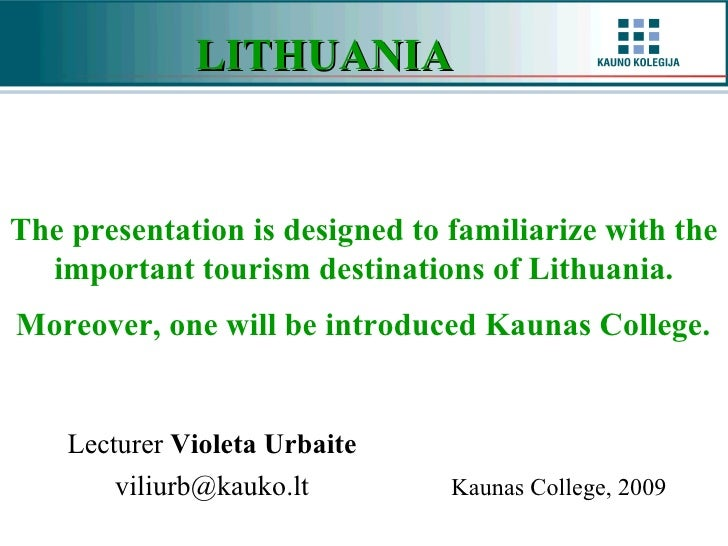 LITHUANIA   Lecturer  Violeta Urbaite v [email_address] Kaunas College ,  2009  The presentation is designed to familiariz...