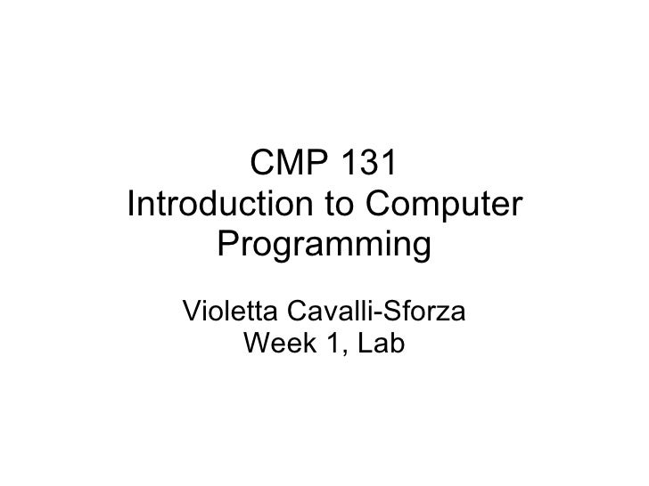 CMP 131 Introduction to Computer Programming Violetta Cavalli-Sforza Week 1, Lab