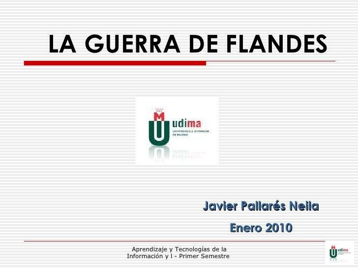 LA GUERRA DE FLANDES Javier Pallarés Neila Enero 2010