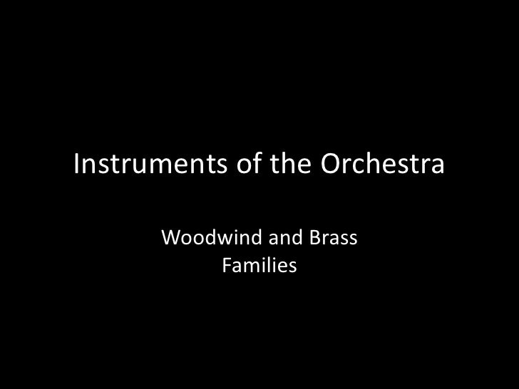 Instruments of the Orchestra<br />Woodwind and BrassFamilies<br />
