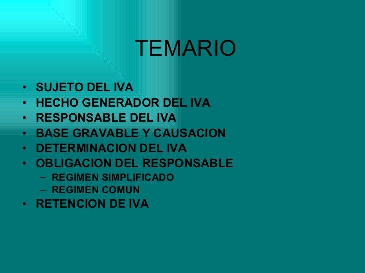 TEMARIO <ul><li>SUJETO DEL IVA </li></ul><ul><li>HECHO GENERADOR DEL IVA </li></ul><ul><li>RESPONSABLE DEL IVA </li></ul><...