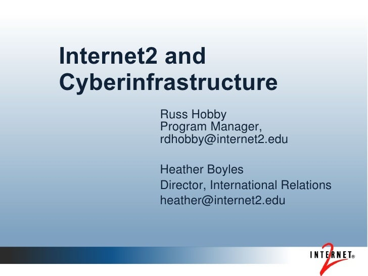 Internet2 and Cyberinfrastructure         Russ Hobby         Program Manager,         rdhobby@internet2.edu          Heath...