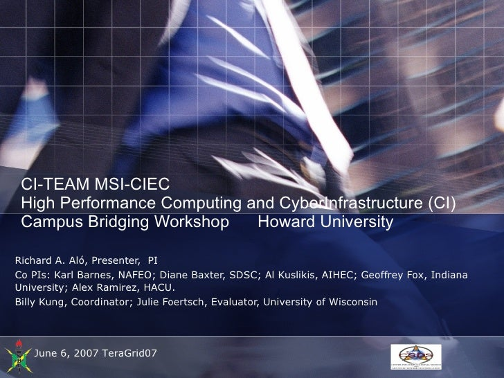 CI-Team MSI-CIEC High Performance Computing and CyberInfrastructure (CI) Campus Bridging Workshop Howard University