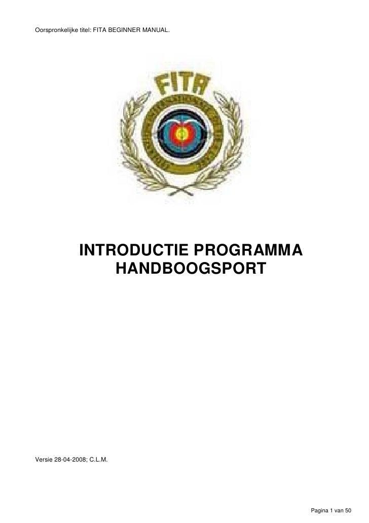 Oorspronkelijke titel: FITA BEGINNER MANUAL.                    INTRODUCTIE PROGRAMMA                    HANDBOOGSPORT    ...