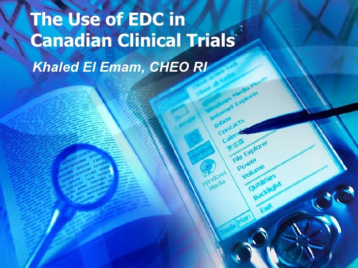 The Use of EDC in Canadian Clinical Trials Khaled El Emam, CHEO RI