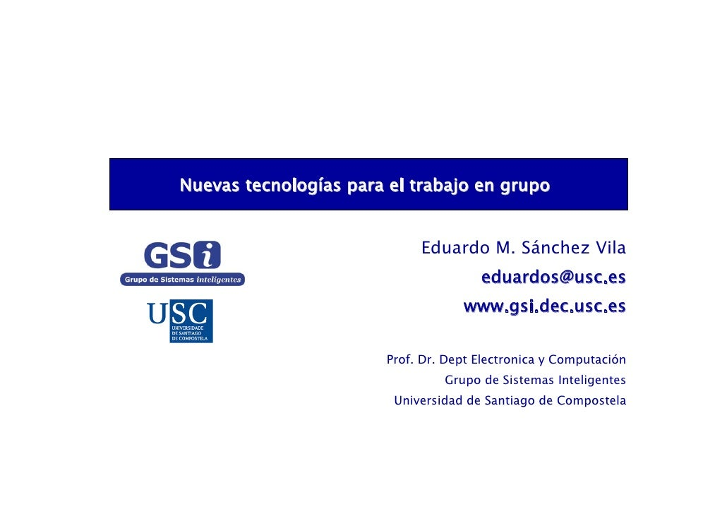 Nuevas tecnologías para el trabajo en grupo                               Eduardo M. Sánchez Vila                         ...