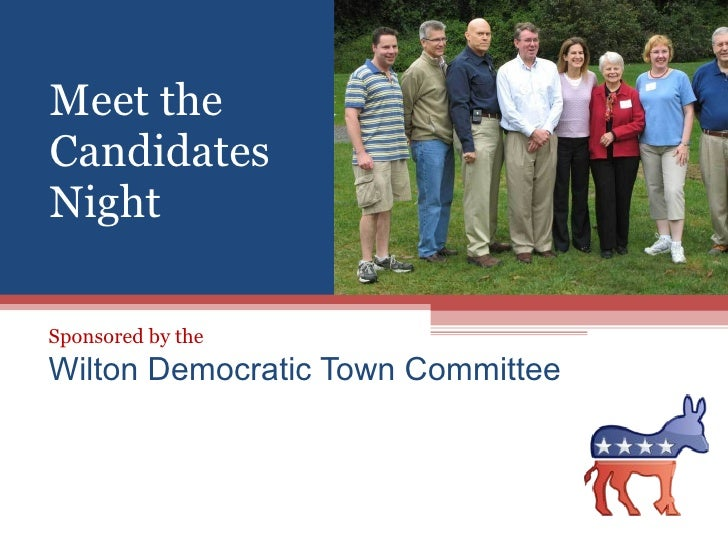 Sponsored by the  Wilton Democratic Town Committee Meet the Candidates Night