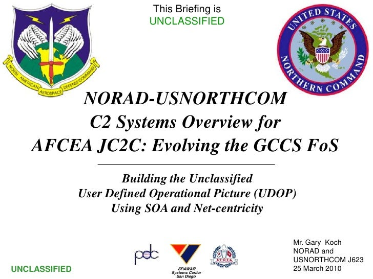 This Briefing is                            UNCLASSIFIED             NORAD-USNORTHCOM          C2 Systems Overview for    ...