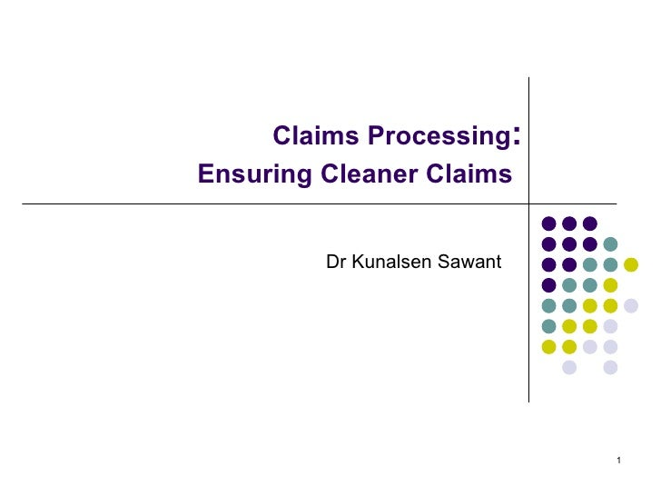 Claims Processing :  Ensuring Cleaner Claims   Dr Kunalsen Sawant