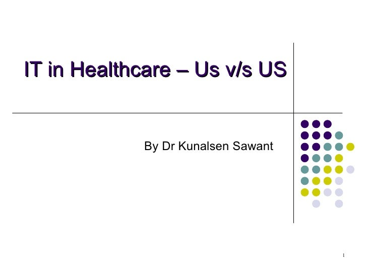 IT in Healthcare – Us v/s US By Dr Kunalsen Sawant