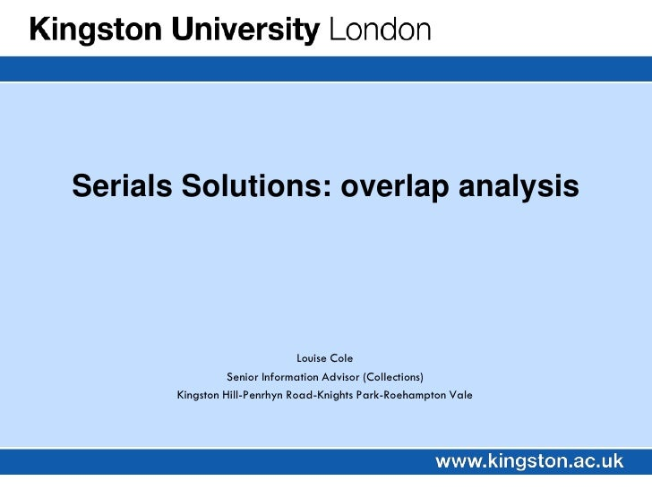 Serials Solutions: overlap analysis                                    Louise Cole                  Senior Information Adv...