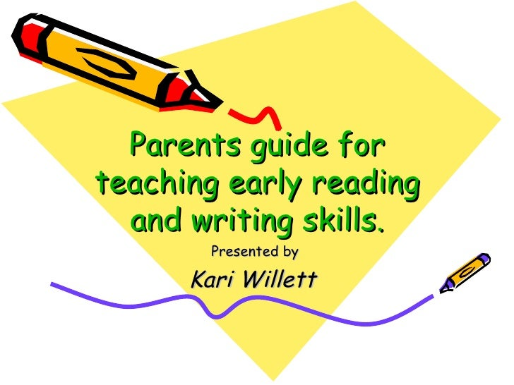 Parents guide for teaching early reading and writing skills. Presented by Kari Willett