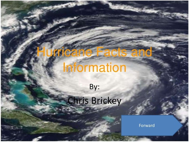 Hurricane Facts and     Information           By:      Chris Brickey                       Forward