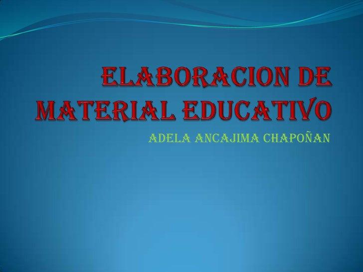 Elaboracion de material educativo<br />ADELA Ancajima CHAPOÑAN<br />