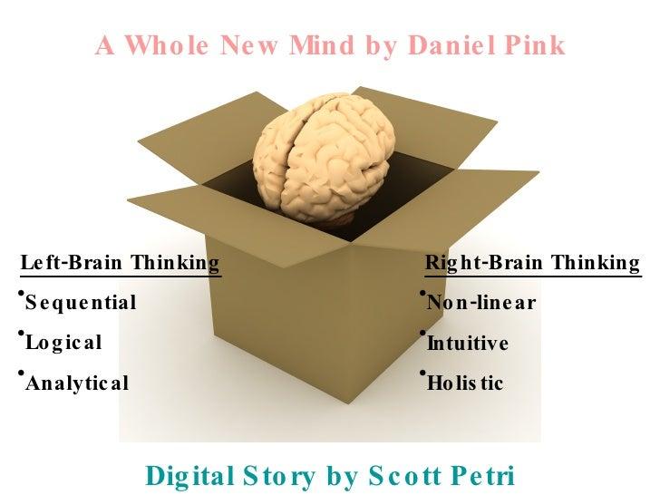 A Who le Ne w Mind by Danie l Pink     Le ft-Brain Thinking                     Rig ht-Brain Thinking •S e que ntial      ...