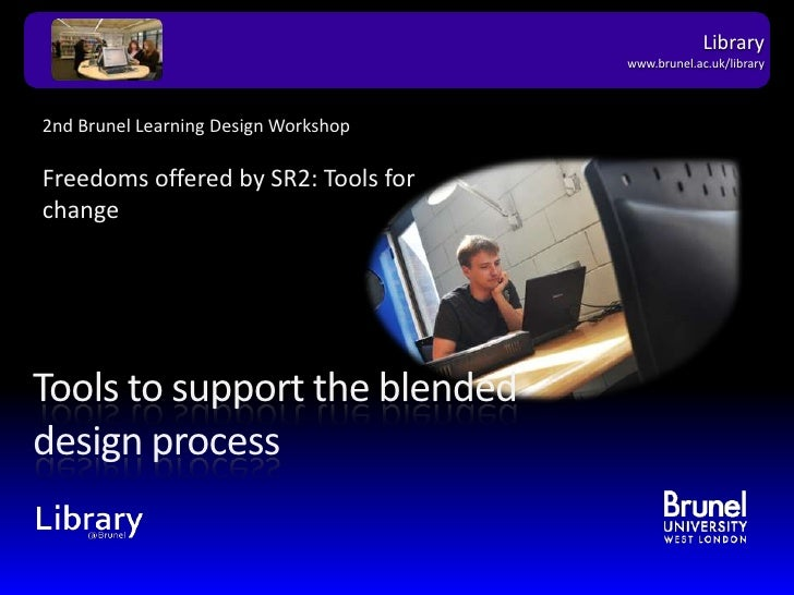 2nd Brunel Learning Design WorkshopFreedoms offered by SR2: Tools for change<br />Tools to support the blended design proc...