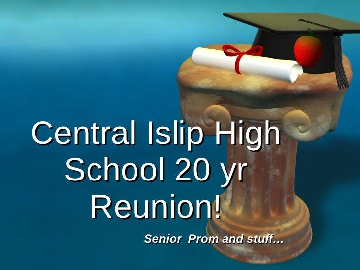 Central Islip High School 20 yr Reunion! Senior  Prom and stuff…