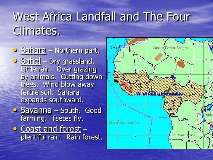 West Africa Landfall and The Four Climates. • Sahara – Northern part. • Sahel – Dry grassland.   Little rain. Over grazing...